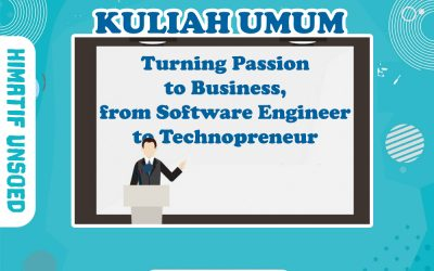 KULIAH UMUM : Turning Passion to Business, from Software Engineer to Technopreneur